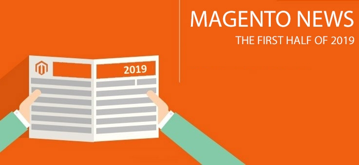 Magento news - the first half of 2019