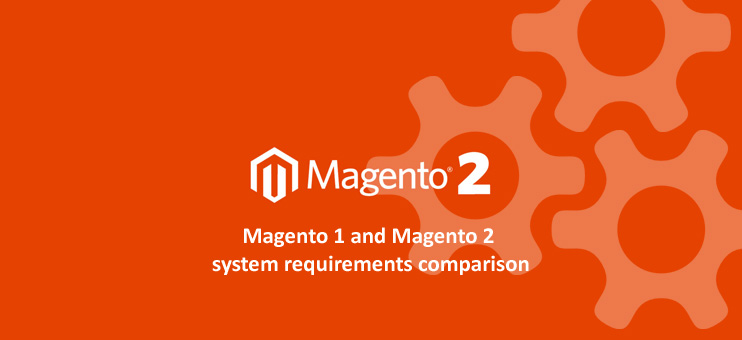 Magento 1 and Magento 2 System Requirements comparison